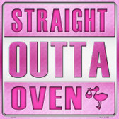 Straight Outta Oven Girl Novelty Metal Square Sign