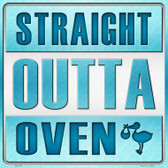 Straight Outta Oven Boy Novelty Metal Square Sign