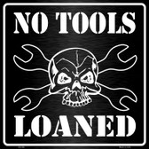 No Tools Loaned Novelty Metal Square Sign