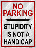 Stupidity Is Not A Handicap Metal Novelty Parking Sign