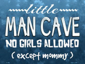 Little Man Cave Metal Novelty Parking Sign