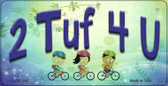 2 TUF 4 U Novelty Metal Bicycle License Plate