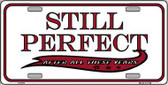 Still Perfect Metal Novelty License Plate LP-270