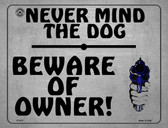 Never Mind The Dog - Beware Of Owner Metal Novelty Parking Sign