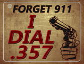 Forget 911 I Dial 357 Metal Novelty Parking Sign