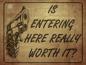 Is Entering Here Really Worth It Metal Novelty Parking Sign