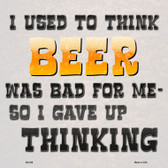 I Used To Think Beer Was Bad For Me Novelty Metal Square Sign