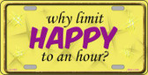 Why Limit HAPPY To An Hour License Plate Novelty Metal