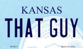 That Guy Kansas State License Plate Novelty Magnet M-6631