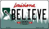 Believe Louisiana State License Plate Novelty Magnet M-6209