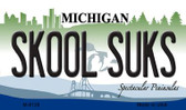 Skool Suks Michigan State License Plate Novelty Magnet M-6128