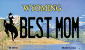Best Mom Wyoming State License Plate Magnet M-10560