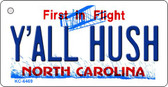 Y'All Hush North Carolina State License Plate Key Chain KC-6469