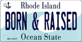 Born and Raised Rhode Island License Plate Novelty Key Chain KC-11217