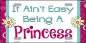 It Ain't Easy Being A Princess Novelty License Plate LP-11580