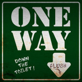 One Way Down The Toilet Novelty Metal Square Sign SQ-320