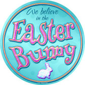We Believe in the Easter Bunny Novelty Metal Circular Sign C-833