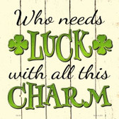Who Needs Luck Novelty Square Sign SQ-331