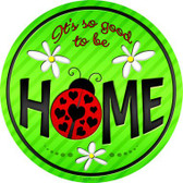 Good to be Home Novelty Metal Circular Sign C-839