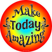 Make Today Amazing Novelty Metal Circular Sign C-845