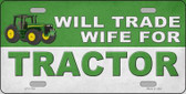 Will Trade Wife for Tractor Novelty License Plate LP-11759