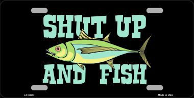 Shut up and fish metal novelty license plate for Shut up and fish