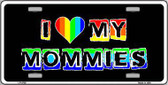 I Love My Mommies Metal Novelty License Plate LP-4735