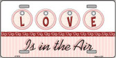 Love Is In The Air Metal Novelty License Plate LP-5019