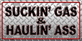 Suckin' Gas and Haulin' Ass Novelty Metal License Plate