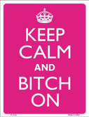 Keep Calm And Bitch On Metal Novelty Parking Sign P-2124