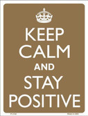 Keep Calm And Stay Positive Metal Novelty Parking Sign P-2150