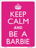 Keep Calm And Be A Barbie Metal Novelty Parking Sign P-2153