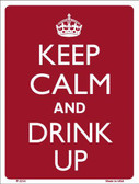 Keep Calm And Drink Up Metal Novelty Parking Sign P-2214