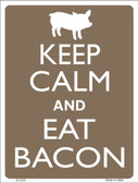 Keep Calm Eat Bacon Metal Novelty Parking Sign P-2233