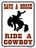 Save a Horse Ride a Cowboy Metal Novelty Parking Sign P-663