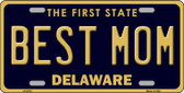 Best Mom Delaware Novelty Metal License Plate LP-6716