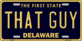 That Guy Delaware Novelty Metal License Plate LP-6734