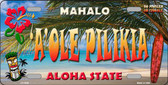 A'ole Pilikia Hawaii State Background Novelty Metal License Plate