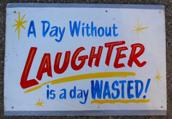 A DAY WITHOUT LAUGHTER is a day WASTED - by George Borum