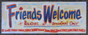 FRIENDS WELCOME - Relatives by Appt - FUNKY Sign  by George Borum