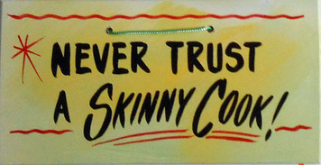 NEVER TRUST A SKINNY COOK   HH 1 -  FREE SHIPPING