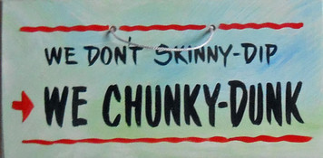 WE DON'T SKINNY DIP - WE CHUNKY DUNK  HH 11 -  FREE SHIPPING
