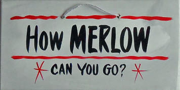 HOW MERLOT CAN YOU GO - SIGN - HH 16 - FREE SHIPPING