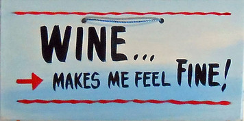 WINE MAKES ME FEEL FINE - HH 20 - FREE SHIPPING
