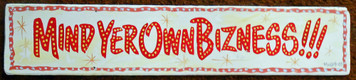 MIND YOUR OWBN BIZNESS SIGN by George Borum