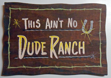 THIS AIN'T NO DUDE RANCH SIGN