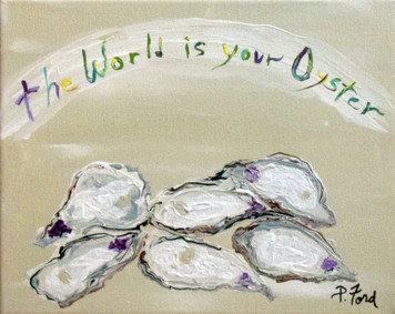 THE WORLD IS YOUR OYSTER by Paulette Ford