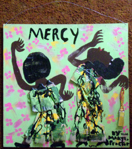 MERCY - MERCY - MERCY by Mary Proctor