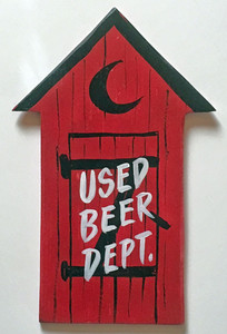 OUTHOUSE PLAQUE - USED BEER DEPT by George Borum