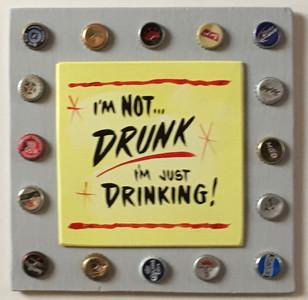 I'M NOT DRUNK - I'm Just Drinking - Beer Bottle Cap Trim